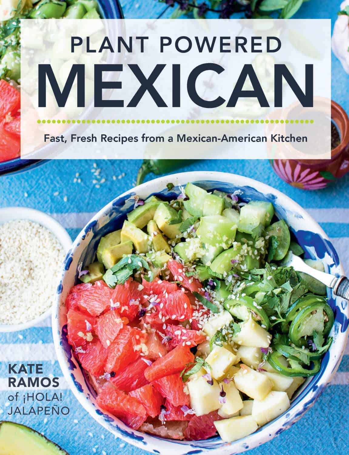 Plant Powered Mexican Cookbook by Kate Ramos